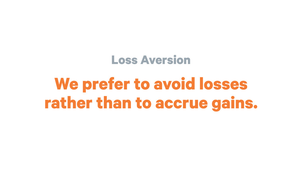 Loss Aversion We prefer to avoid losses rather ...