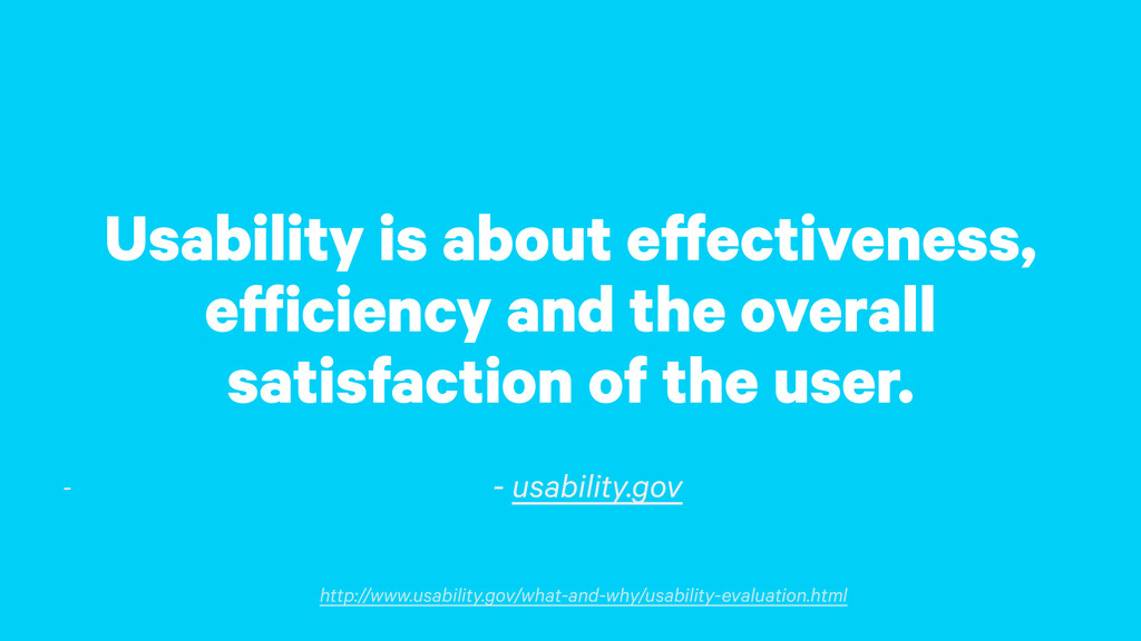 Usability is about effectiveness, efficiency an...