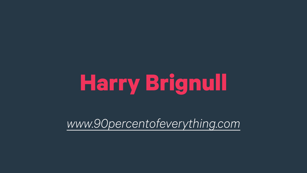 Harry Brignull www.90percentofeverything.com
