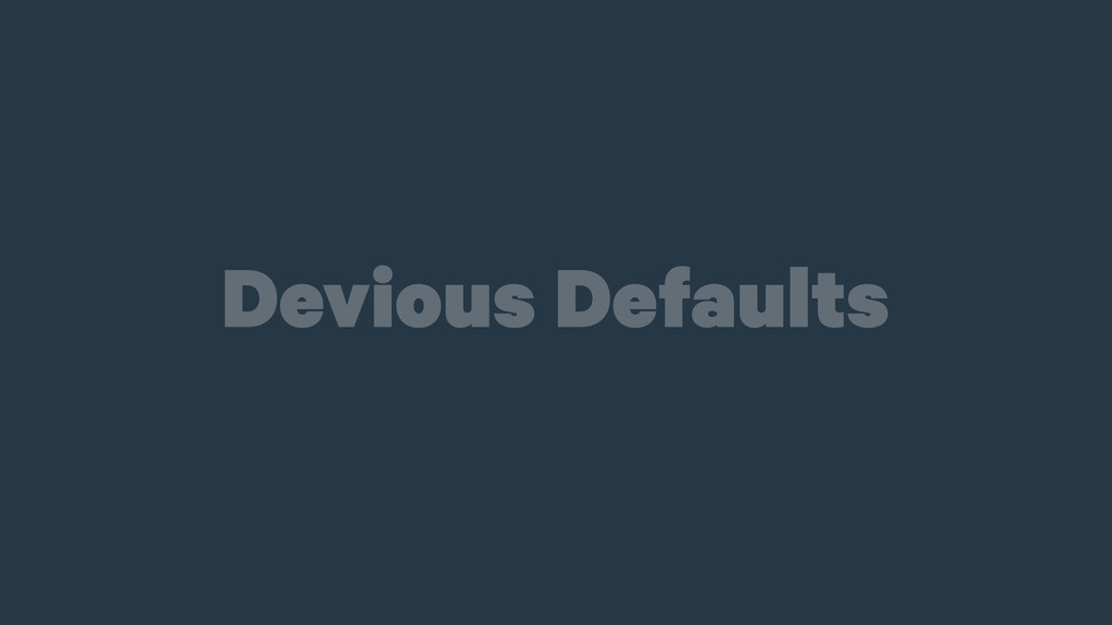 Devious Defaults
