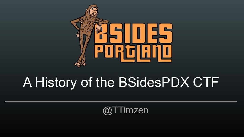 A History of the BSidesPDX CTF @TTimzen
