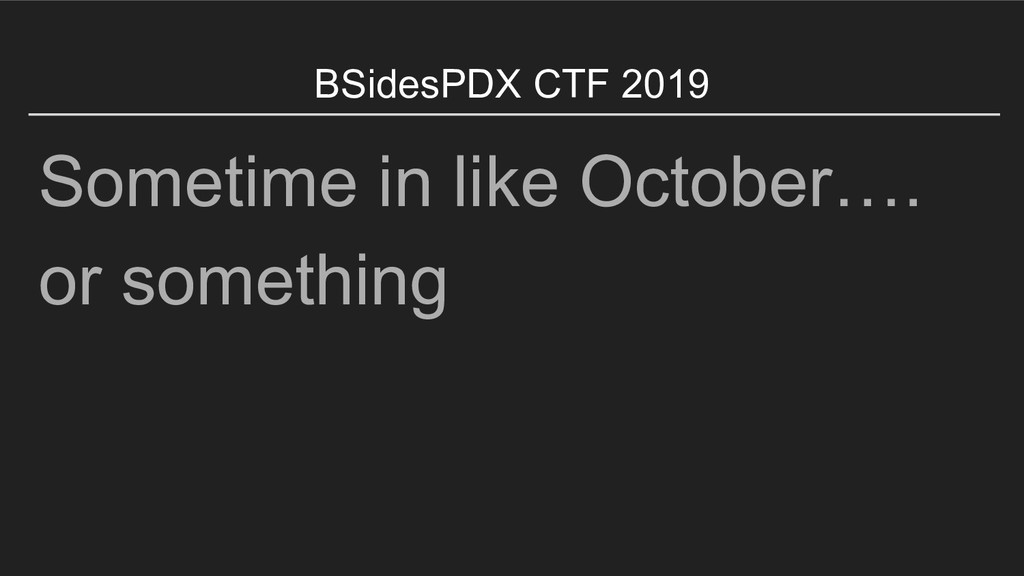 BSidesPDX CTF 2019 Sometime in like October…. o...