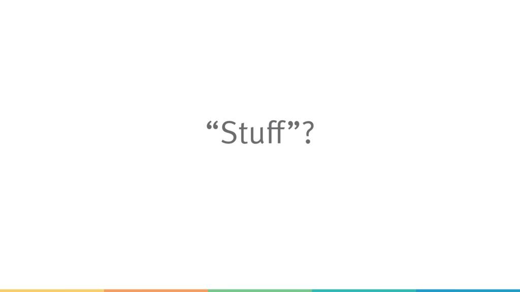 """Stuff""?"