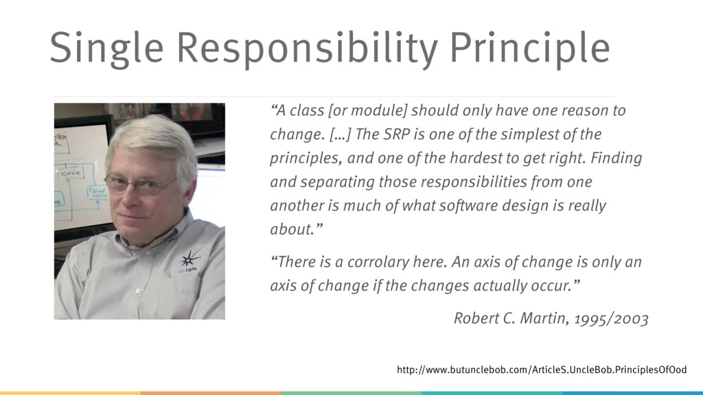 "Single Responsibility Principle ""A class [or mo..."
