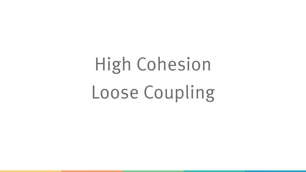 High Cohesion Loose Coupling