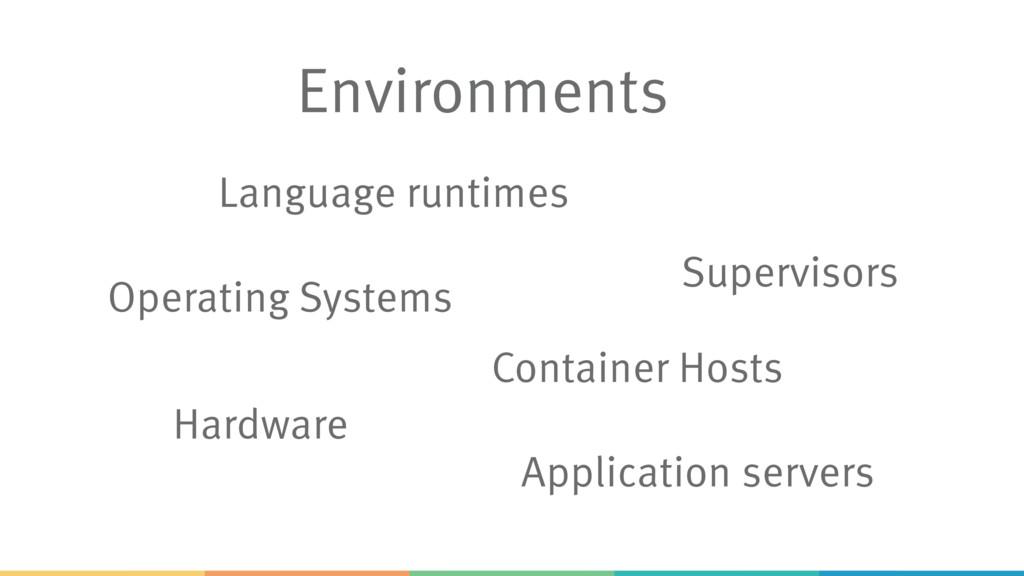 Environments Language runtimes Application serv...