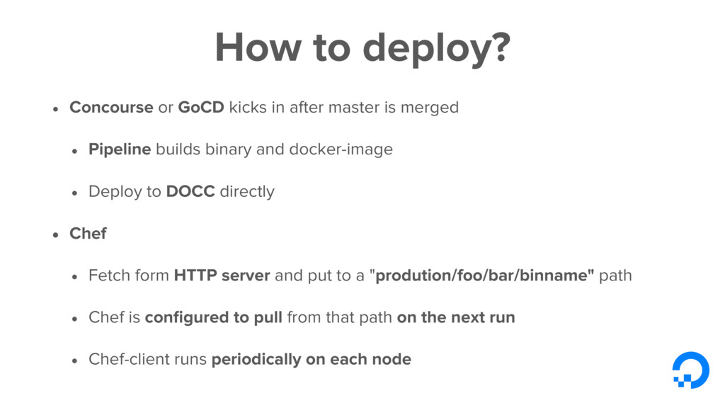 How to deploy? • Concourse or GoCD kicks in aft...