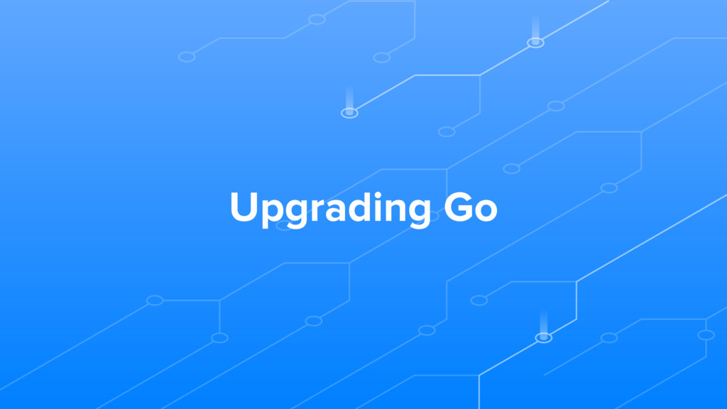 Upgrading Go
