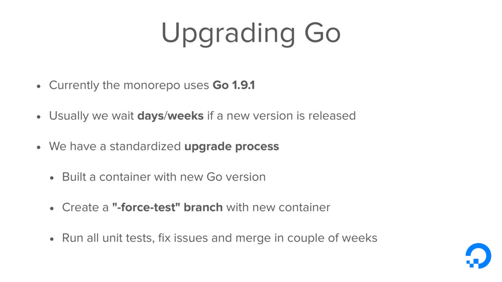 Upgrading Go • Currently the monorepo uses Go 1...