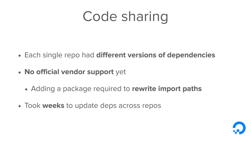 Code sharing • Each single repo had different ve...