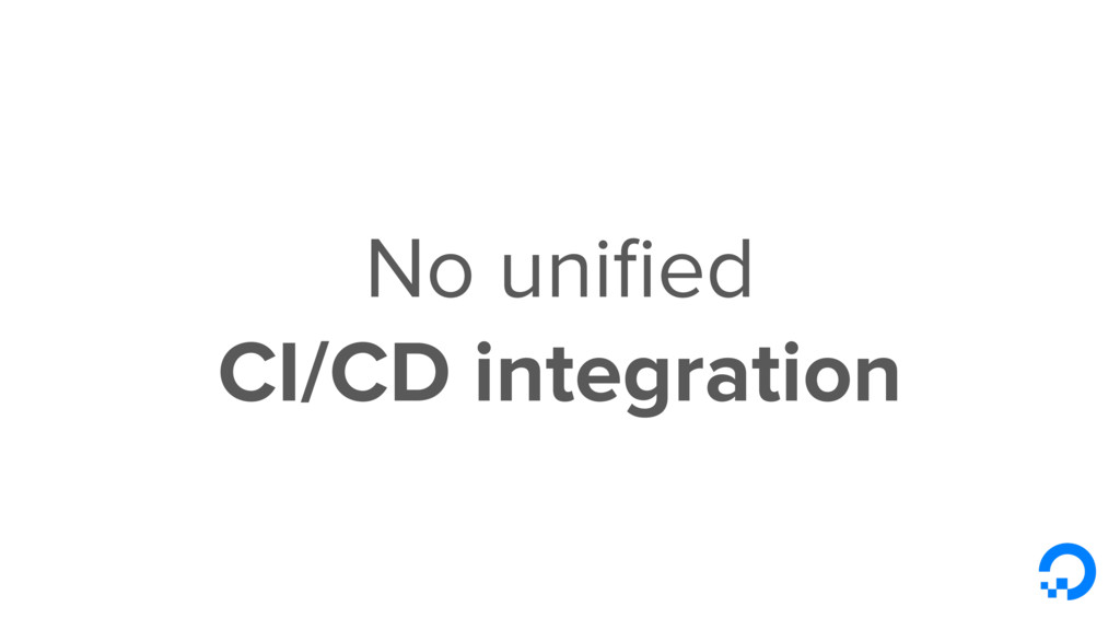 No unified CI/CD integration