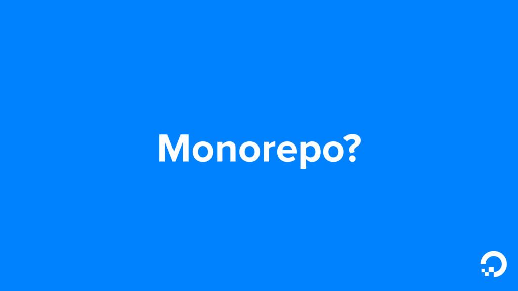 Monorepo?