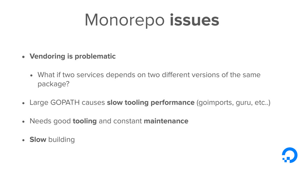 Monorepo issues • Vendoring is problematic • Wh...
