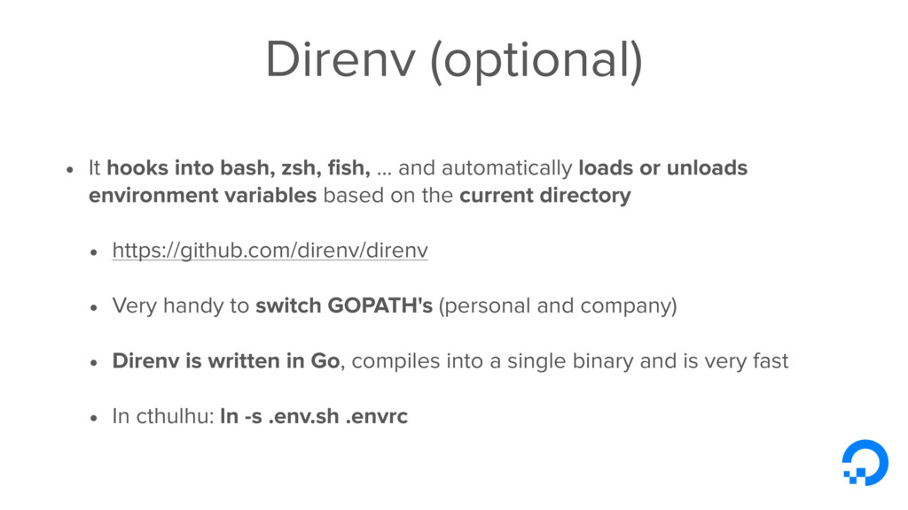Direnv (optional) • It hooks into bash, zsh, fis...