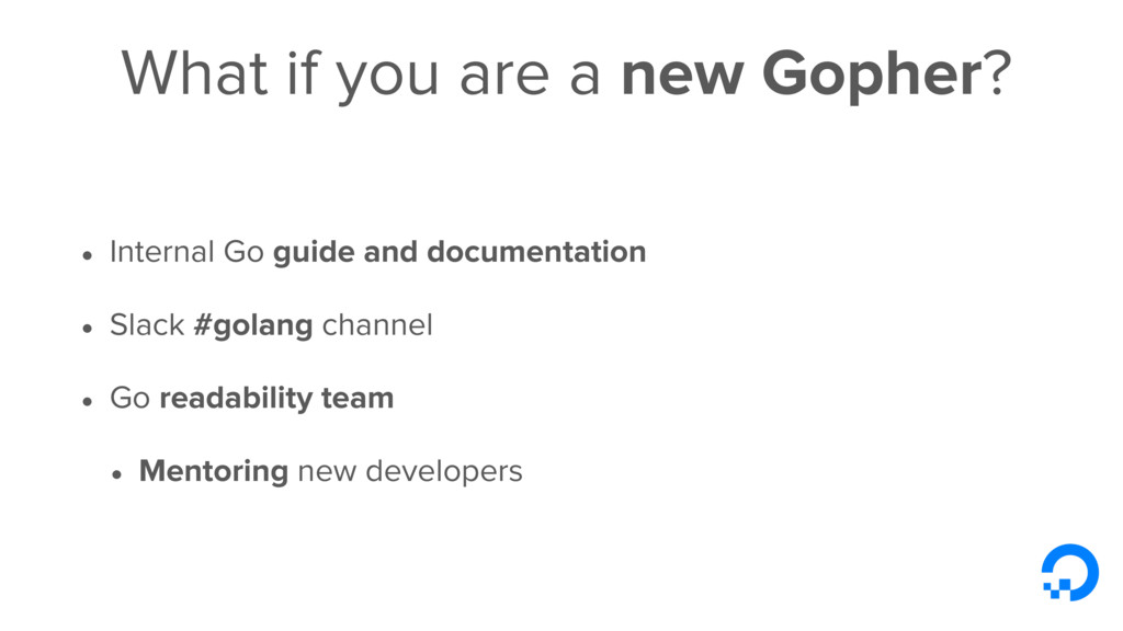 What if you are a new Gopher? • Internal Go gui...