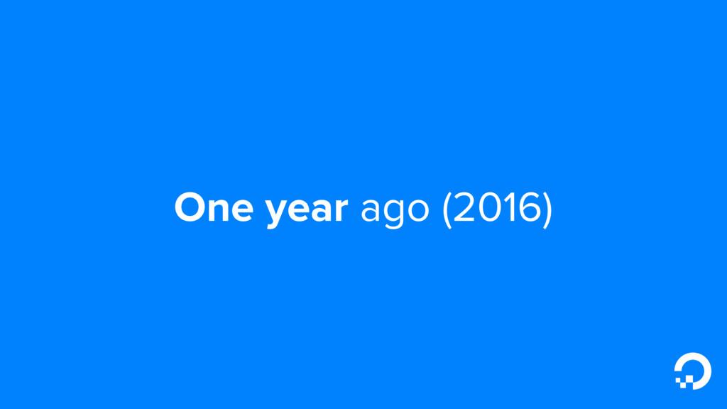 One year ago (2016)