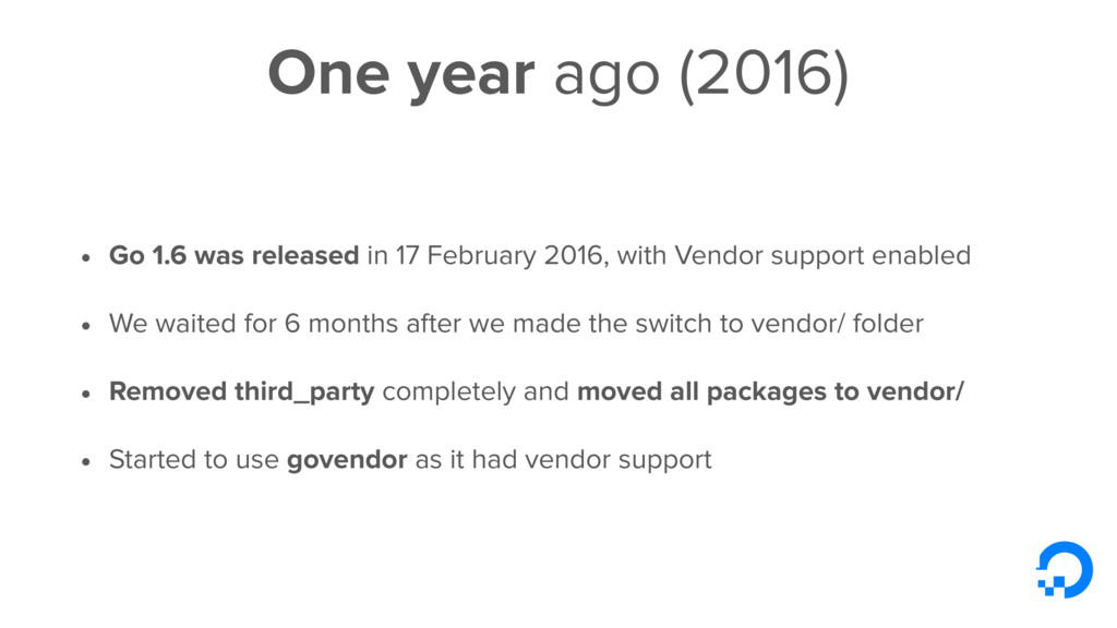 One year ago (2016) • Go 1.6 was released in 17...