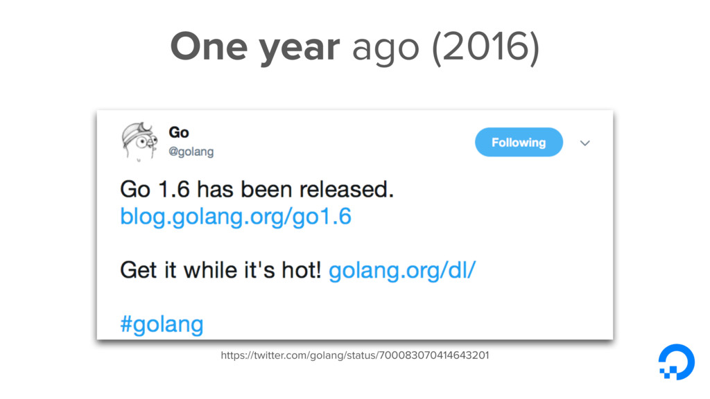 One year ago (2016) https://twitter.com/golang/...