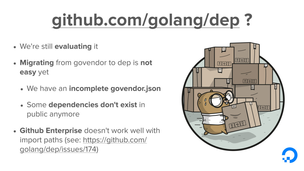 github.com/golang/dep ? • We're still evaluatin...