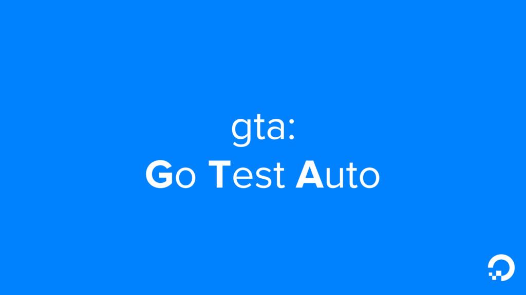 gta: Go Test Auto