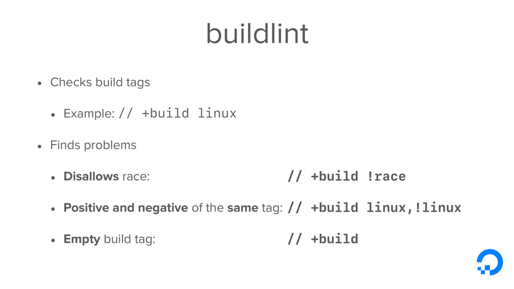 buildlint • Checks build tags • Example: // +bu...