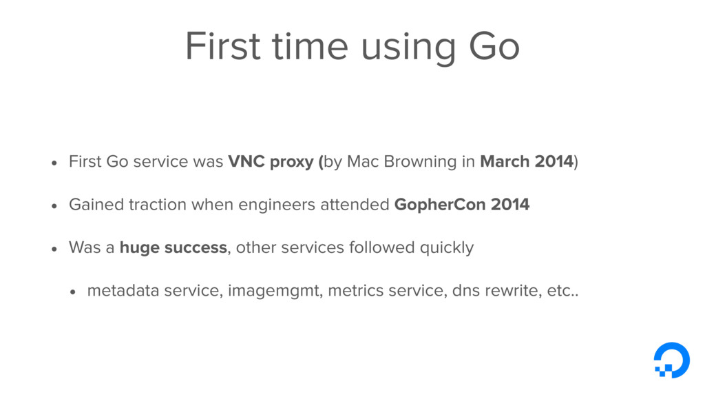 First time using Go • First Go service was VNC ...
