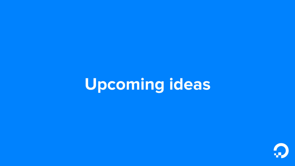 Upcoming ideas