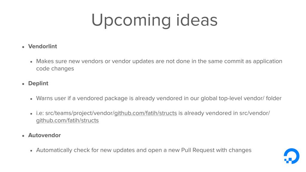Upcoming ideas • Vendorlint • Makes sure new ve...