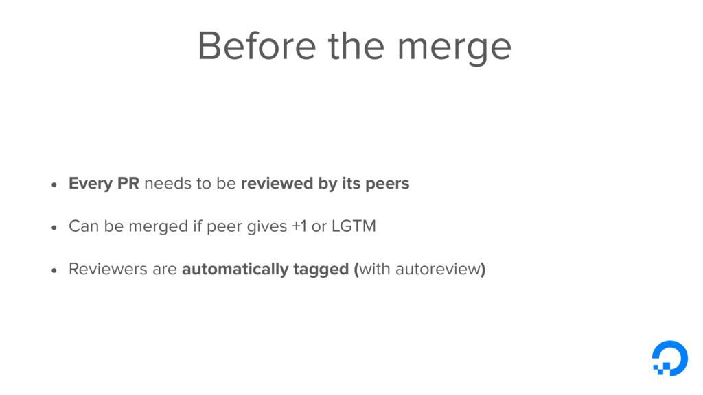 Before the merge • Every PR needs to be reviewe...