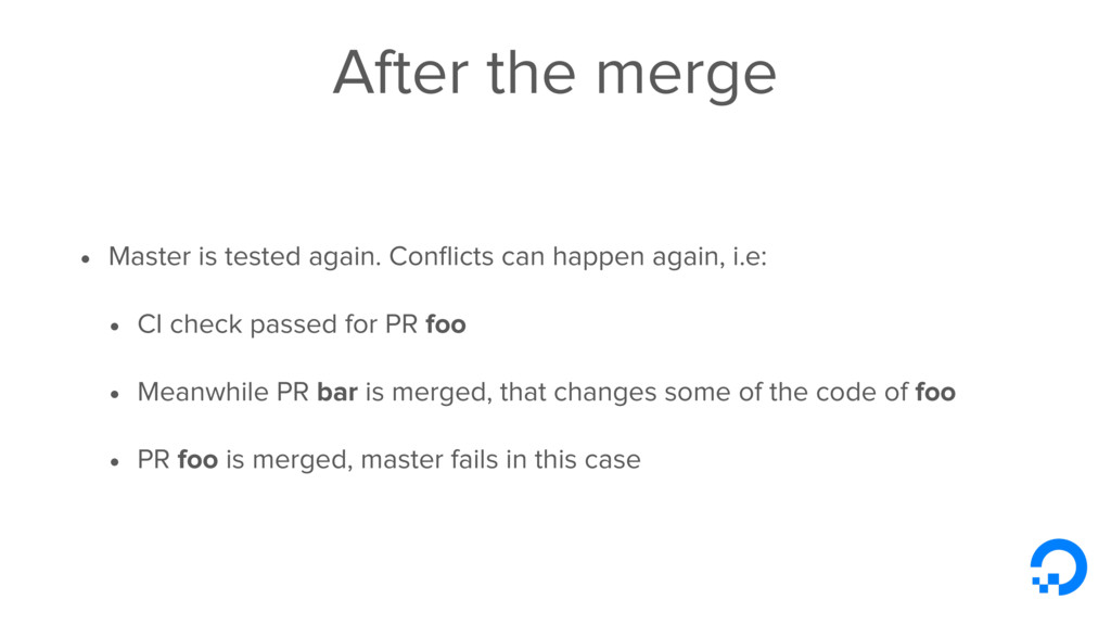 After the merge • Master is tested again. Confli...