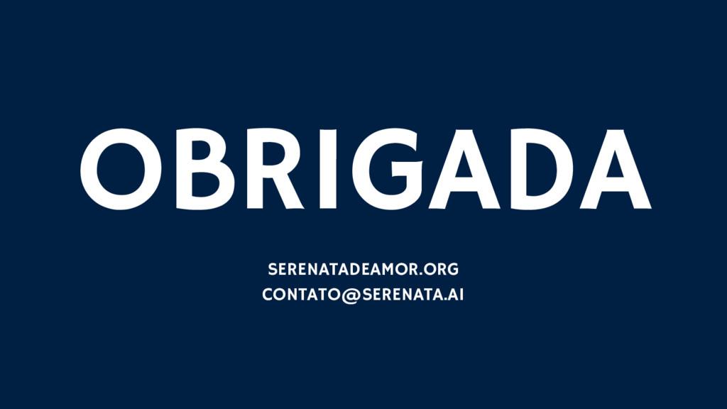 OBRIGADA SERENATADEAMOR.ORG CONTATO@SERENATA.AI