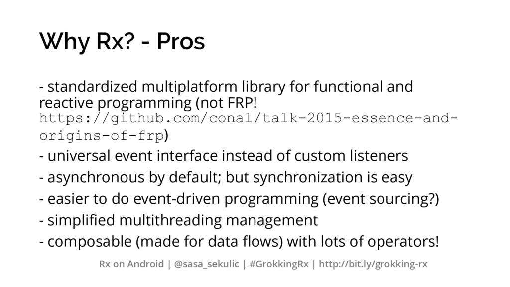 Why Rx? - Pros - standardized multiplatform lib...