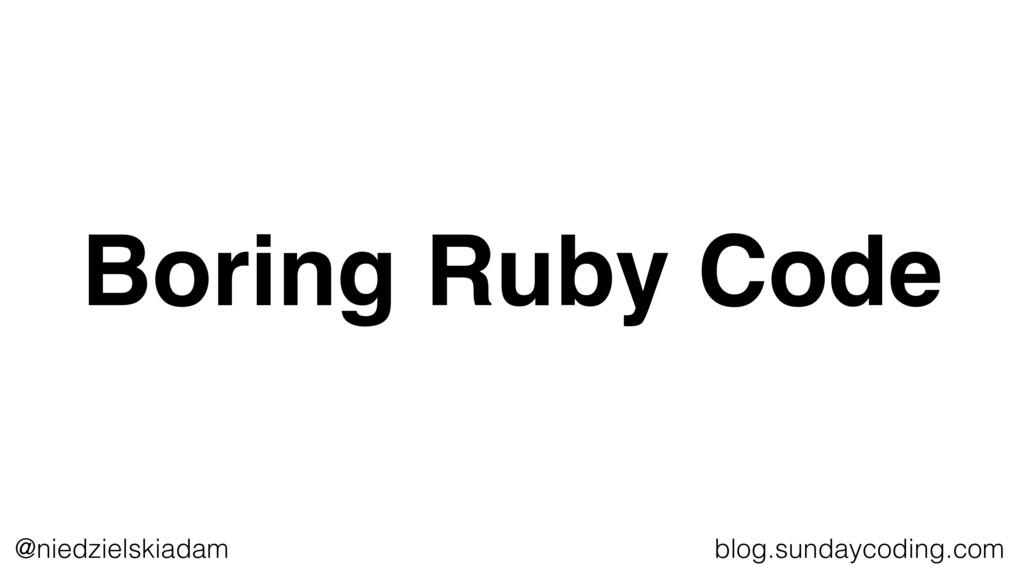 @niedzielskiadam blog.sundaycoding.com Boring R...