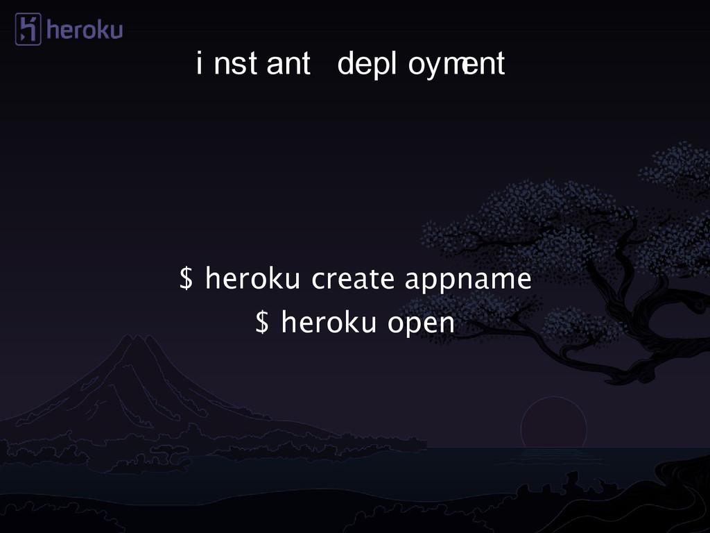i nst ant depl oym ent $ heroku create appname ...