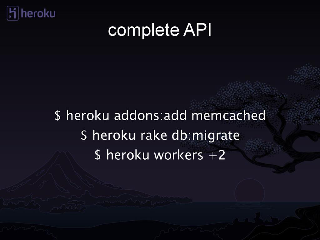 complete API $ heroku addons:add memcached $ he...