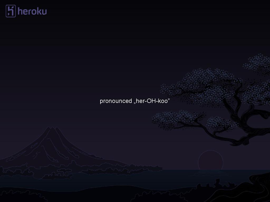 "pronounced ""her-OH-koo"""