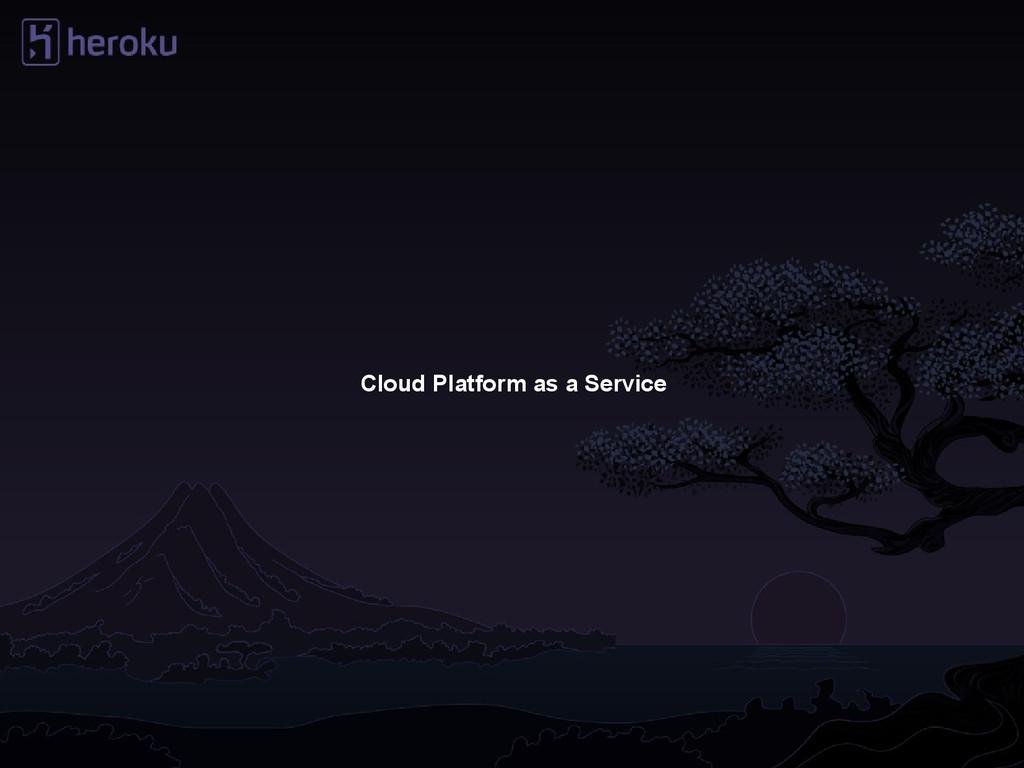 Cloud Platform as a Service