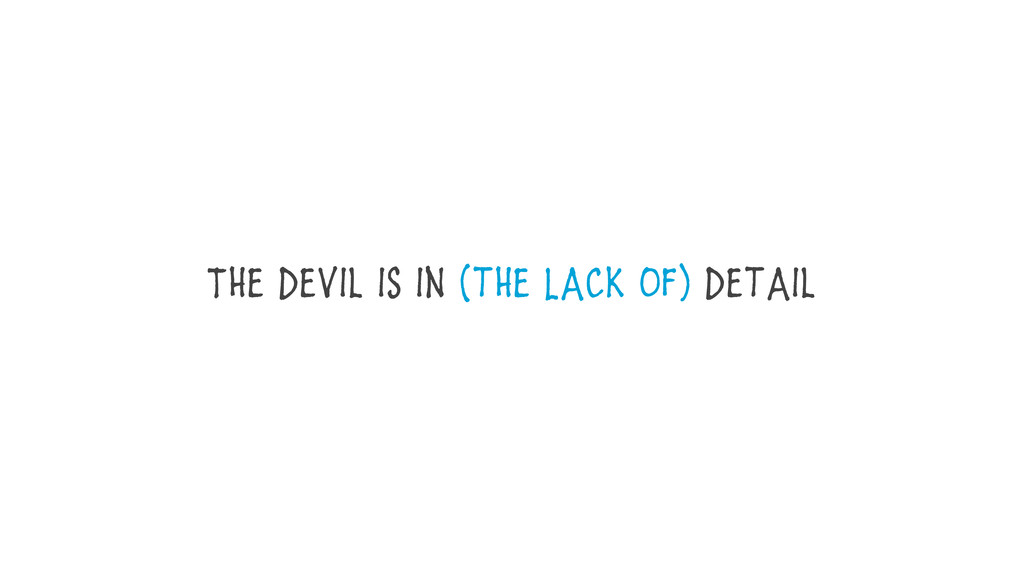 The Devil is in (the Lack Of) Detail