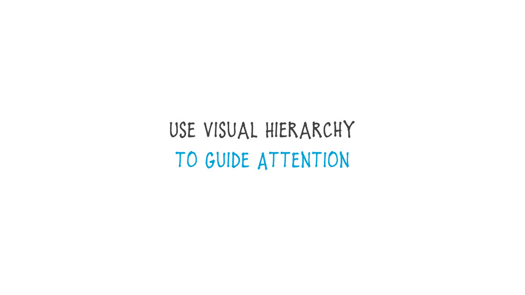 Use Visual Hierarchy to Guide Attention