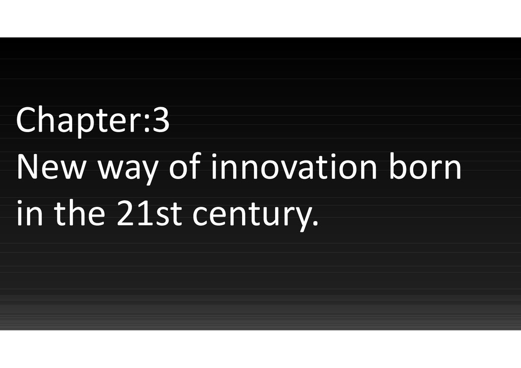 Chapter:3 New way of innovation born in the 21s...