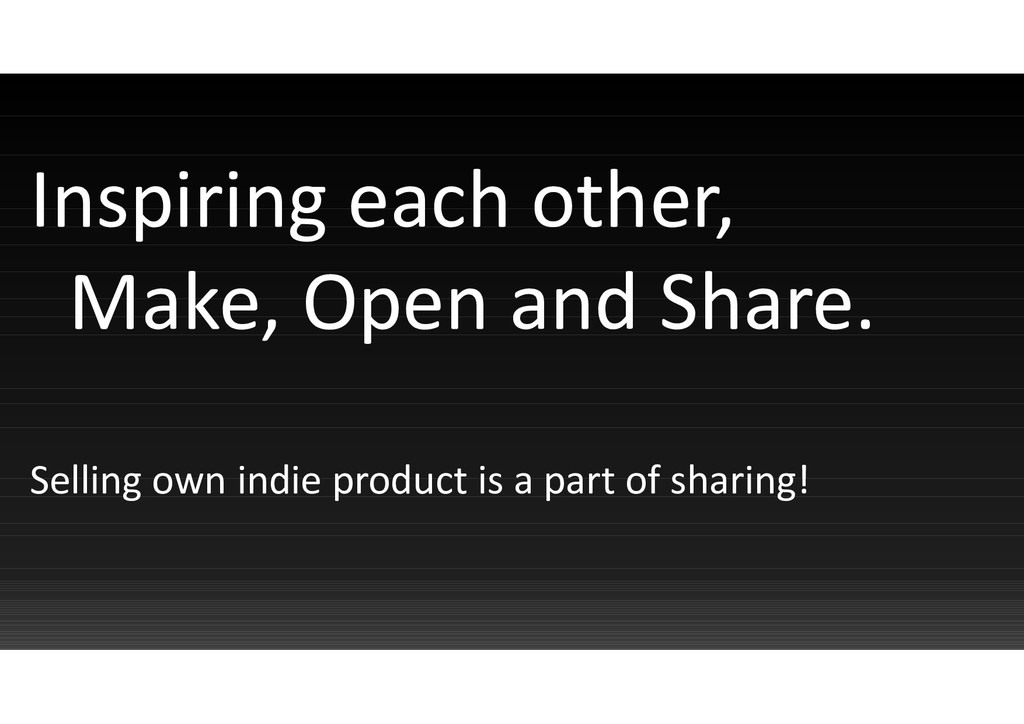 Inspiring each other, Make, Open and Share. Sel...