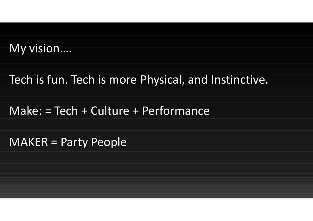 My vision…. Tech is fun. Tech is more Physical,...