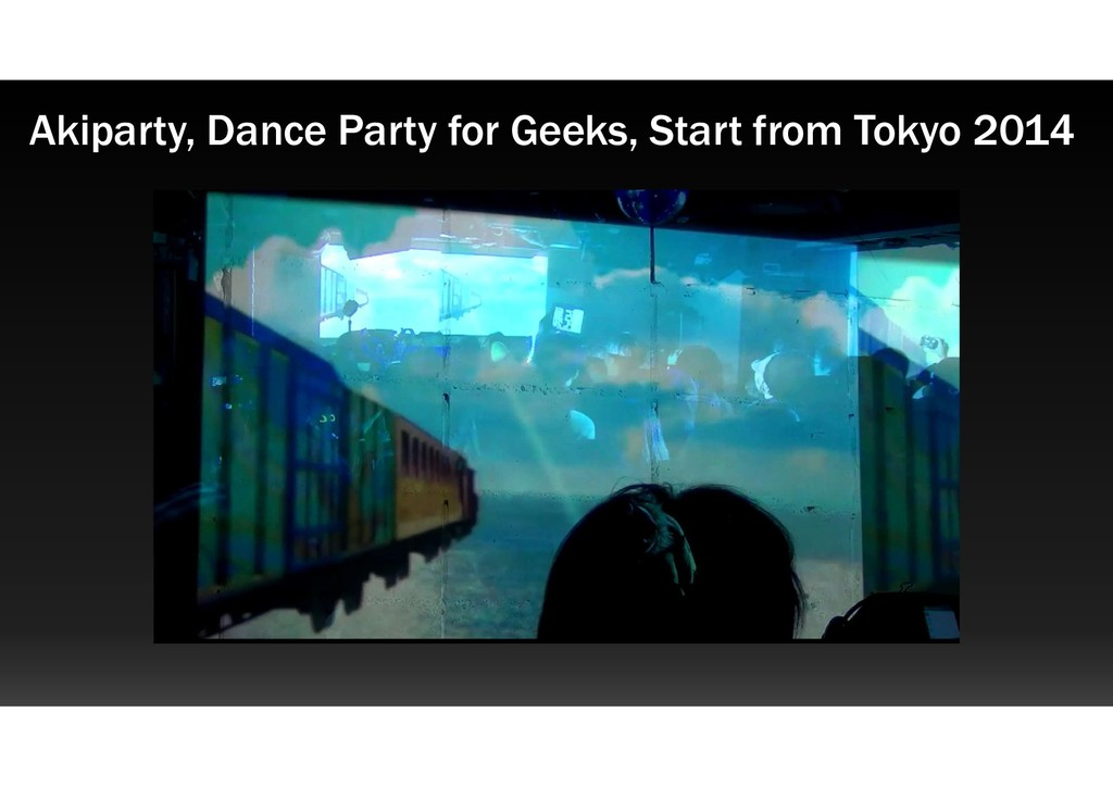 Akiparty, Dance Party for Geeks, Start from Tok...