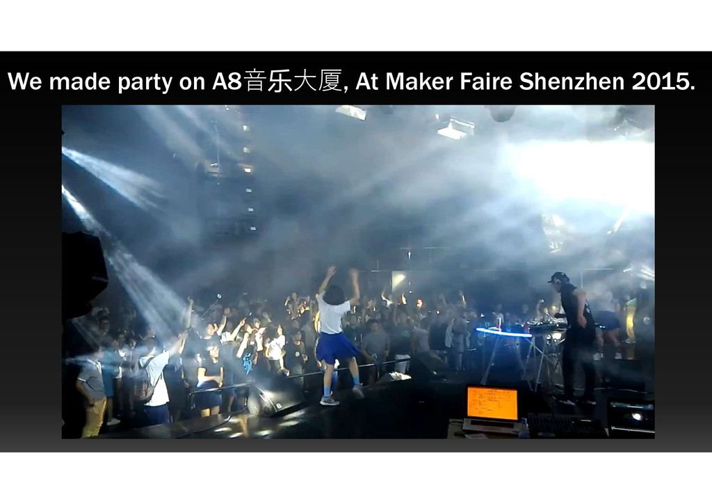 We made party on A8音乐大厦, At Maker Faire Shenzhe...