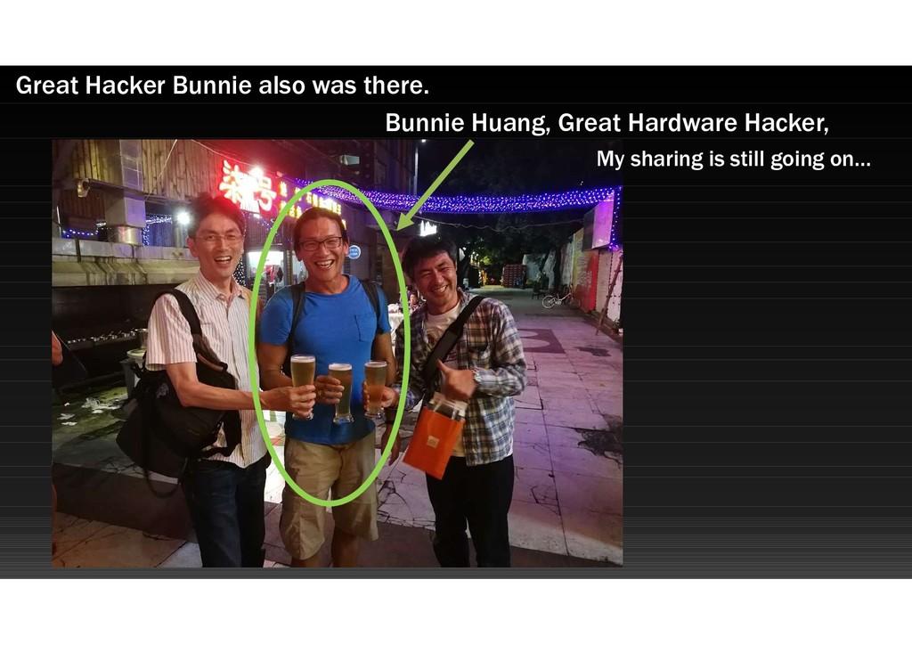 Great Hacker Bunnie also was there. Bunnie Huan...