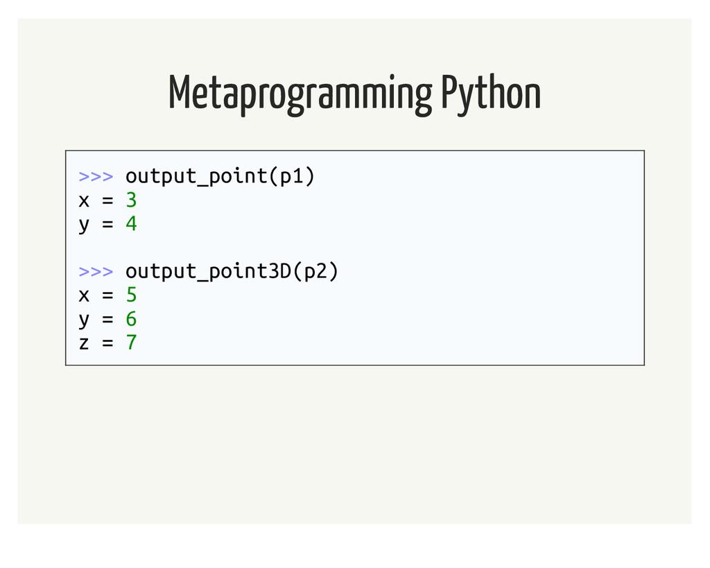 Metaprogramming Python >>> output_point(p1) x =...
