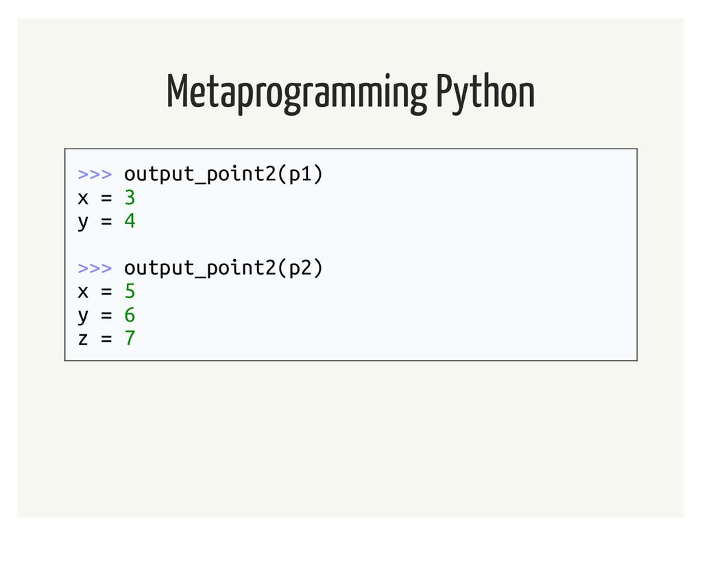 Metaprogramming Python >>> output_point2(p1) x ...