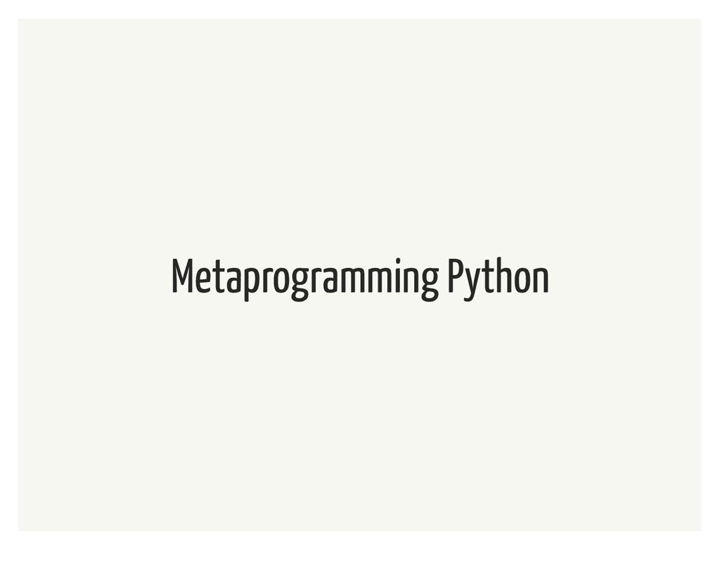 Metaprogramming Python