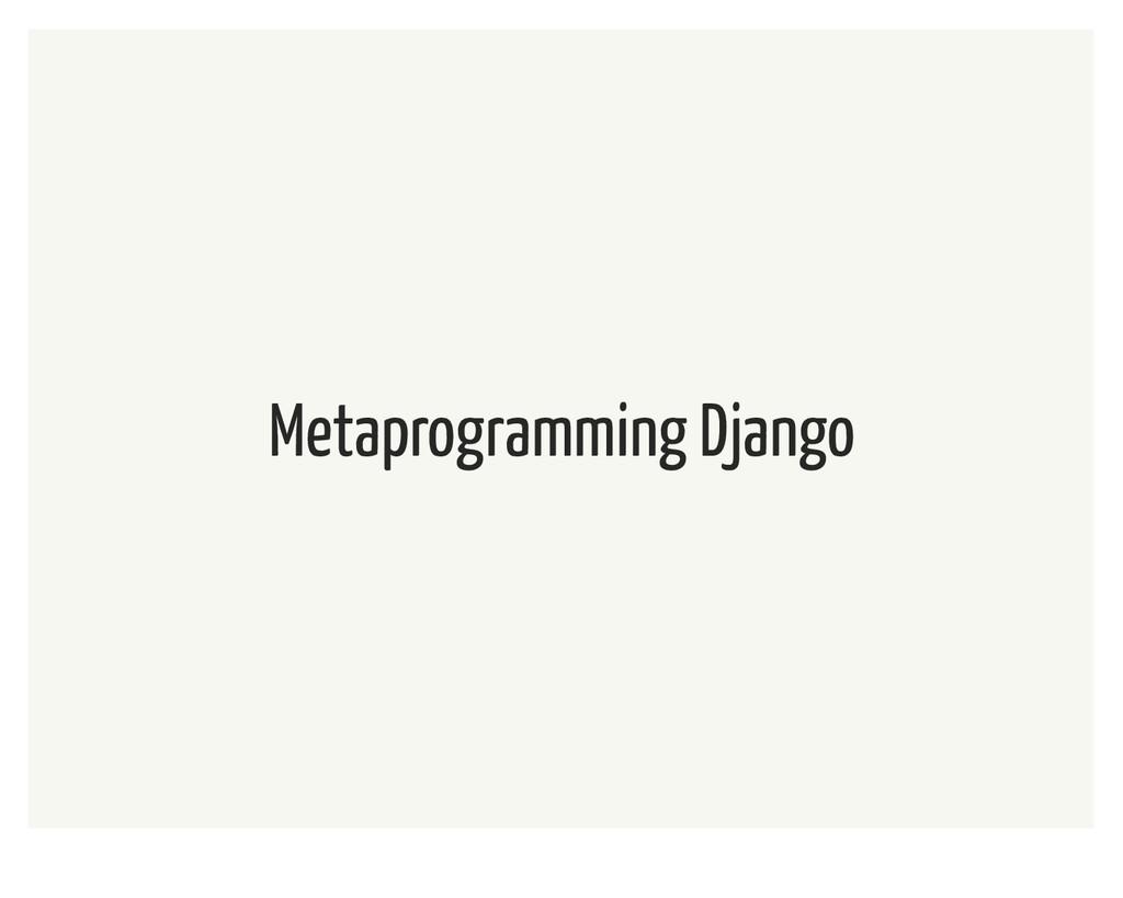 Metaprogramming Django