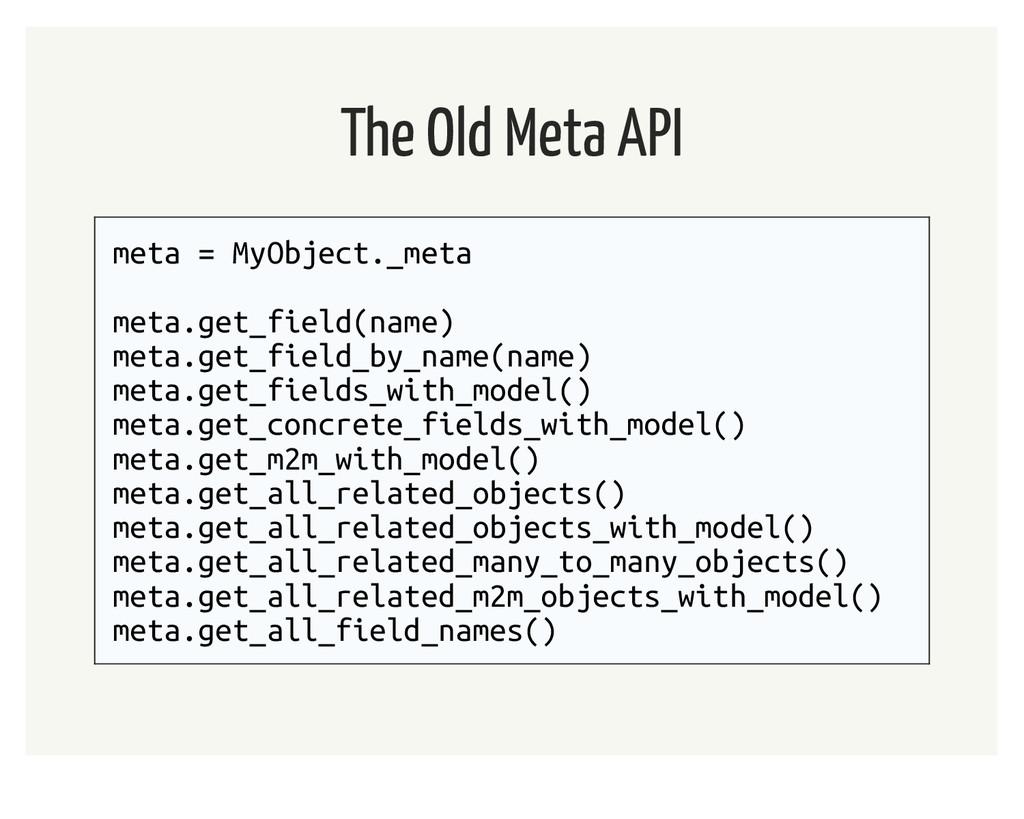 The Old Meta API meta = MyObject._meta meta.get...